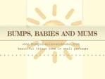 Bumps, Babies and Mums